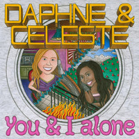 Daphne & Celeste - You & I Alone