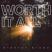 Brenton Brown - Worth It All