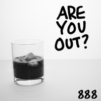 888 - Are You Out?