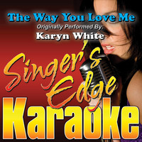 Singer's Edge Karaoke - The Way You Love Me (Originally Performed by Karyn White) [Karaoke Version]