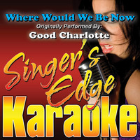 Singer's Edge Karaoke - Where Would We Be Now (Originally Performed by Good Charlotte) [Karaoke Version]