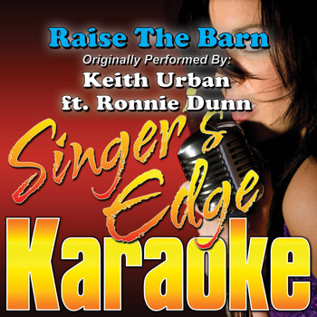 Singer's Edge Karaoke - Raise the Barn (Originally Performed by Keith Urban & Ronnie Dunn) [Karaoke Version]