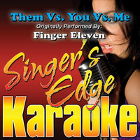 Singer's Edge Karaoke - Them vs. You vs. Me (Originally Performed by Finger Eleven) [Instrumental]