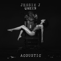 Jessie J - Queen (Acoustic [Explicit])