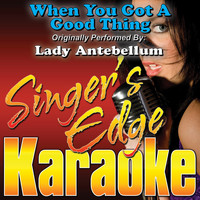 Singer's Edge Karaoke - When You Got a Good Thing (Originally Performed by Lady Antebellum) [Karaoke]