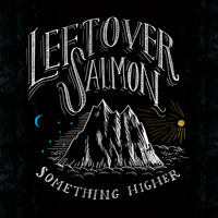 Leftover Salmon - Show Me Something Higher