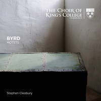 Stephen Cleobury & Choir of King's College, Cambridge - Byrd: Motets