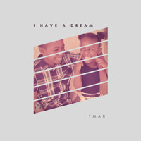 Tmar - I Have A Dream