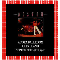 Boston - Agora Ballroom, Cleveland, 1976 (Hd Remastered Edition)