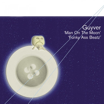 Guyver - Man On The Moon / Funky Ass Beatz