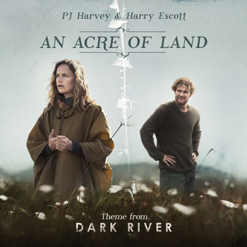 PJ Harvey, Harry Escott - An Acre of Land