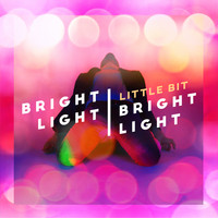 Bright Light Bright Light - Little Bit