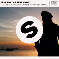 Bob Sinclar - Til The Sun Rise Up (feat. Akon) (FTampa & Mark Ursa Remix)