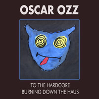 Oscar OZZ - To the Hardcore / Burning Down the Haus