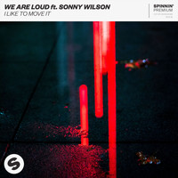 We Are Loud - I Like To Move It (feat. Sonny Wilson)