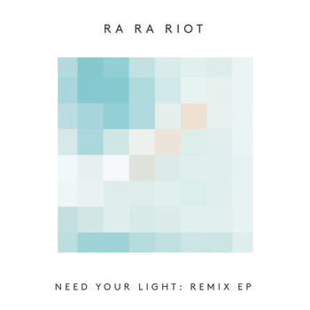 Ra Ra Riot - Need Your Light: Remix - EP
