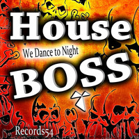 House Boss - We Dance to Night