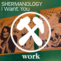 Shermanology - I Want You