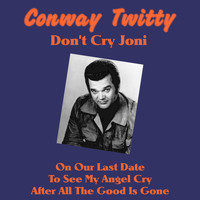 Conway Twitty - Don't Cry Joni