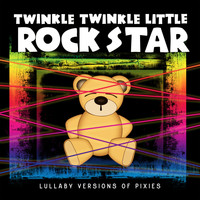 Twinkle Twinkle Little Rock Star - Lullaby Versions of Pixies