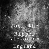Jack the Ripper - Victorian England