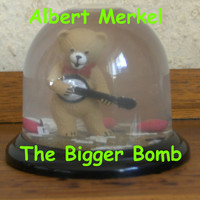 Albert Merkel - The Bigger Bomb