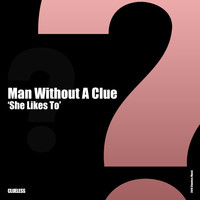 Man Without A Clue - She Likes To