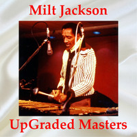 Milt Jackson - Milt Jackson Upgraded Masters (All Tracks Remastered)