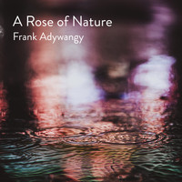 Frank Adywangy - A Rose of Nature