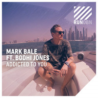 Mark Bale feat. Bodhi Jones - Addicted to You
