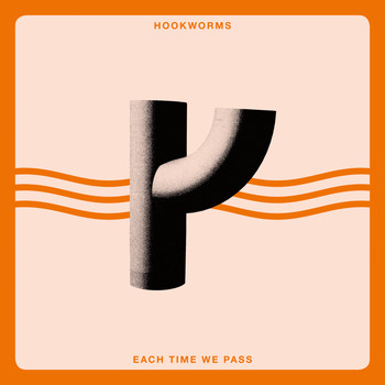 Hookworms - Each Time We Pass