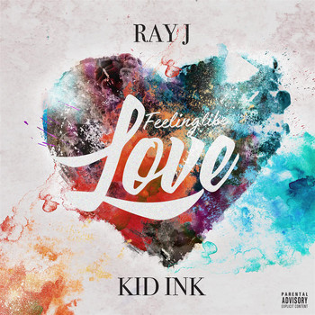 Ray J - Feeling Like Love (feat. Kid Ink) (Explicit)
