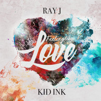 Ray J - Feeling Like Love (feat. Kid Ink)