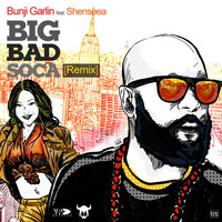 Bunji Garlin - Big Bad Soca (Remix) [feat. Shenseea]
