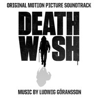 Ludwig Goransson - Death Wish (Original Motion Picture Soundtrack)
