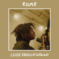 R.Lum.R - Close Enough (Altered)