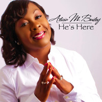 Alicia M. Bailey - He's Here