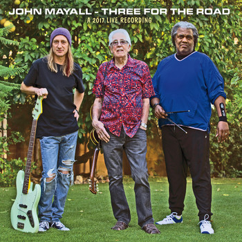 John Mayall - Three for the Road (A 2017 Live Recording)