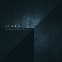 Kevin Riepl - As We Grasp the Stillness