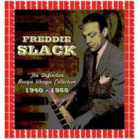 Freddie Slack - The Definitive Boogie Woogie Collection, 1940-1955 (Hd Remastered Edition)