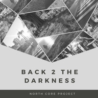 North Core Project - Back 2 the Darkness