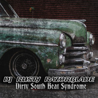 DJ Rusty Razorblade - Dirty South Beat Syndrome
