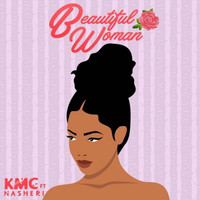 KMC - Beautiful Woman (feat. Nasheri)