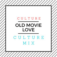 Culture - Old Movie Love