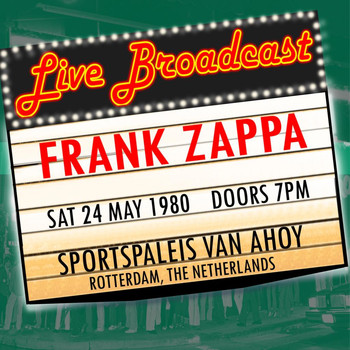 Frank Zappa - Live Broadcast 24th May 1980 Sportpaleis Van Ahoy
