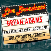 Bryan Adams - Live Broadcast 1st February 1985 Hollywood Palladium
