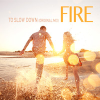 Fire - To Slow Down(Original Mix)