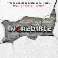 Teen Challenge  of Southern California New Creation Choir - Incredible