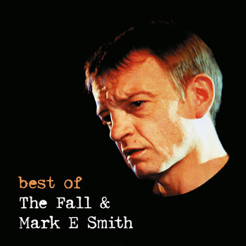 The Fall - Best of the Fall & Mark E Smith Live