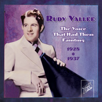 Rudy Vallee - Rudy Vallee: The Voice That Had Them Fainting